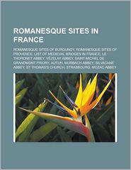 Romanesque sites in France: Romanesque sites of Burgundy, Romanesque sites of Provence, List of medieval bridges in France, Le Thoronet Abbey, V zelay Abbey, Saint-Michel de Grandmont Priory, Autun, Murbach Abbey, Silvacane Abbey - Source: Wikipedia