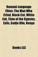 Romani-Language Films (Study Guide): The Man Who Cried, Black Cat, White Cat, Time of the Gypsies, Exils, Gadjo Dilo, Vengo
