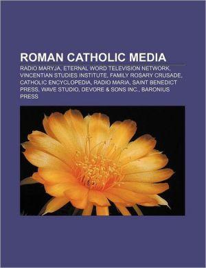 Roman Catholic media: Radio Maryja, Eternal Word Television Network, Vincentian Studies Institute, Family Rosary Crusade, Catholic Encyclopedia