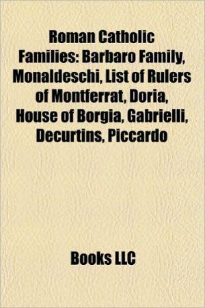 Roman Catholic families: House of Bourbon, Barbaro family, House of Borgia, Kennedy family, House of Nassau, House of Grimaldi