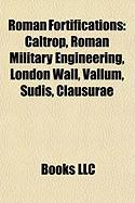 Roman Fortifications: Caltrop, Roman Military Engineering, London Wall, Vallum, Sudis, Clausurae