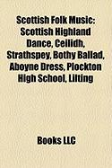Scottish Folk Music: Scottish Highland Dance, Ceilidh, Strathspey, Bothy Ballad, Aboyne Dress, Plockton High School, Lilting