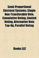 Semi-Proportional Electoral Systems: Single Non-Transferable Vote, Cumulative Voting, Limited Voting, Alternative Vote Top-Up, Parallel Voting