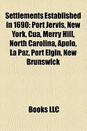 Settlements Established in 1690: Port Jervis, New York, Cua, Merry Hill, North Carolina, Apolo, La Paz, Port Elgin, New Brunswick