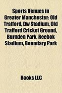 Sports Venues in Greater Manchester: Old Trafford, Dw Stadium, Old Trafford Cricket Ground, Burnden Park, Reebok Stadium, Boundary Park