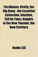 TNT Albums: Firefly, the Big Bang - The Essential Collection, Intuition, Tell No Tales, Knights of the New Thunder, the New Territ