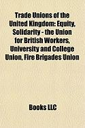 Trade Unions of the United Kingdom: Equity, Solidarity - The Union for British Workers, University and College Union, Fire Brigades Union
