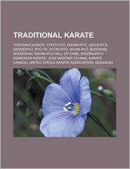 Traditional karate: Yoshukai Karate, Chit -ry, Isshin-ry, Uechi-ry, Genseiry, Ry -te, Ry ei-ry, Shuri-ry, Bud kan, Sh d kan, Isshin-ry Hall of Fame, Shorinjiryu Kenkokan Karate, Jose Martins Achiam, Karate Canada - Source: Wikipedia