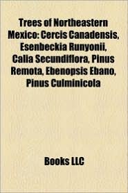 Trees Of Northeastern Mexico - Books Llc
