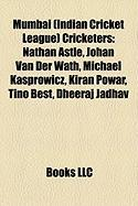 Mumbai (Indian Cricket League) Cricketers: Nathan Astle, Johan Van Der Wath, Michael Kasprowicz, Kiran Powar, Tino Best, Dheeraj Jadhav