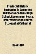 Provincial Historic Resources in Edmonton: Old Scona Academic High School, Government House, First Presbyterian Church, St. Josaphat Cathedral
