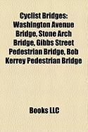Cyclist Bridges: Washington Avenue Bridge, Stone Arch Bridge, Gibbs Street Pedestrian Bridge, Bob Kerrey Pedestrian Bridge