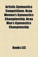Artistic Gymnastics Competitions: NCAA Women's Gymnastics Championship, NCAA Men's Gymnastics Championship