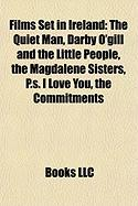 Films Set in Ireland (Study Guide): The Quiet Man, Darby O'Gill and the Little People, the Magdalene Sisters, P.S. I Love You, the Commitments