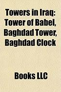 Towers in Iraq: Tower of Babel, Baghdad Tower, Baghdad Clock