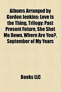 Albums Arranged by Gordon Jenkins: Love Is the Thing, Trilogy: Past Present Future, She Shot Me Down, Where Are You?, September of My Years
