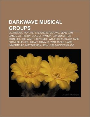 Darkwave musical groups: Lacrimosa, Psyche, The Cr xshadows, Dead Can Dance, Attrition, Clan of Xymox, London After Midnight, She Wants Revenge - Source: Wikipedia