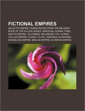 Fictional empires: Galactic Empire, Human races from the Malazan Book of the Fallen series, Imperium, Gorma Tribe, Martin Empire, Calormen