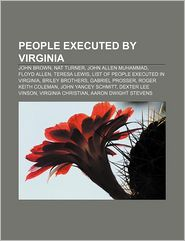 People executed by Virginia: John Brown, Nat Turner, John Allen Muhammad, Floyd Allen, Teresa Lewis, List of people executed in Virginia - Source: Wikipedia