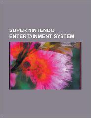 Super Nintendo Entertainment System: List of Super Nintendo Entertainment System Games, List of Super Famicom and Super Nintendo Sports Games - Source Wikipedia, LLC Books (Editor)