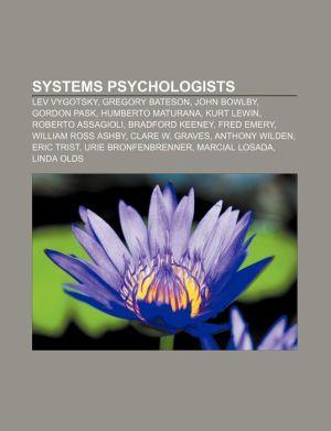 Systems Psychologists: Lev Vygotsky, Gregory Bateson, John Bowlby, Gordon Pask, Humberto Maturana, Kurt Lewin, Roberto Assagioli