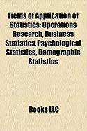 Fields of Application of Statistics: Operations Research, Business Statistics, Psychological Statistics, Demographic Statistics
