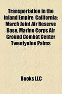 Transportation in the Inland Empire, California: March Joint Air Reserve Base, Marine Corps Air Ground Combat Center Twentynine Palms