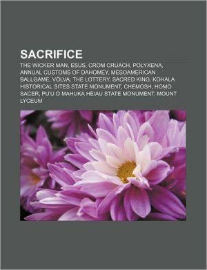 Sacrifice: The Wicker Man, Esus, Crom Cruach, Polyxena, Annual customs of Dahomey, Mesoamerican ballgame, V lva, The Lottery, Sacred king