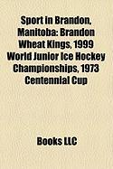 Sport in Brandon, Manitoba: Brandon Wheat Kings, 1999 World Junior Ice Hockey Championships, 1973 Centennial Cup