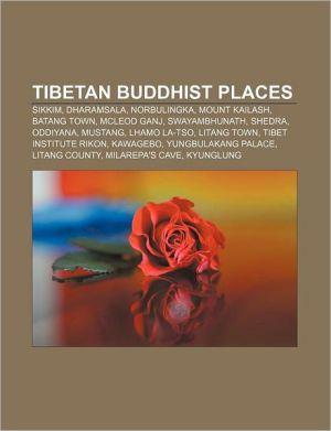 Tibetan Buddhist places: Sikkim, Dharamsala, Norbulingka, Mount Kailash, Batang Town, McLeod Ganj, Swayambhunath, Shedra, Oddiyana, Mustang - Source: Wikipedia