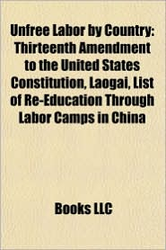 Unfree labor by country: Unfree labor in the Soviet Union, Thirteenth Amendment to the United States Constitution, Laogai - Source: Wikipedia