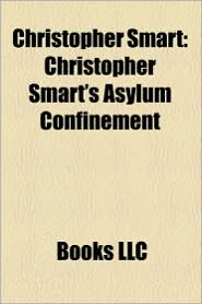 Christopher Smart: Opera libretto by Christopher Smart, Poetry by Christopher Smart, Christopher Smart's asylum confinement, Jubilate Agno - Source: Wikipedia