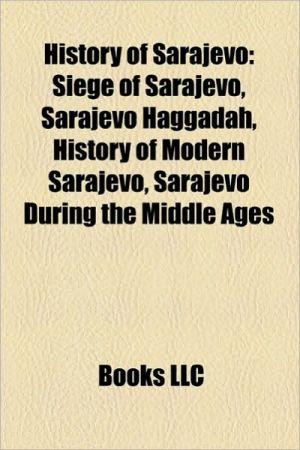 History of Sarajevo: Siege of Sarajevo, Miss Sarajevo, Welcome to Sarajevo, Markale massacres, Romeo and Juliet in Sarajevo, Sarajevo Haggadah