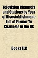 Television Channels and Stations by Year of Disestablishment: List of Former TV Channels in the UK