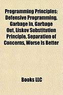 Programming Principles: Defensive Programming, Garbage In, Garbage Out, Liskov Substitution Principle, Separation of Concerns, Worse Is Better