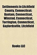 Settlements in Litchfield County, Connecticut: Bantam, Connecticut, Winsted, Connecticut, Torrington, Connecticut, Gaylordsville, Litchfield