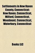 Settlements in New Haven County, Connecticut: New Haven, Connecticut, Milford, Connecticut, Woodmont, Connecticut, Waterbury, Connecticut