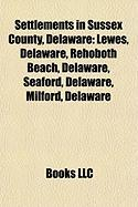 Settlements in Sussex County, Delaware: Lewes, Delaware, Rehoboth Beach, Delaware, Seaford, Delaware, Milford, Delaware