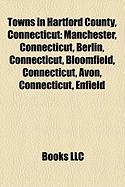 Towns in Hartford County, Connecticut: Manchester, Connecticut, Berlin, Connecticut, Bloomfield, Connecticut, Avon, Connecticut, Enfield