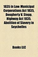 1835 in Law: Municipal Corporations ACT 1835, Dougherty V. Stepp, Highway ACT 1835, Abolition of Slavery in Seychelles