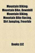 Mountain Biking: Mountain Bike, Downhill Mountain Biking, Mountain Bike Racing, Dirt Jumping, Freeride