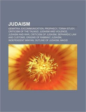 Judaism: Gematria, Excommunication, Prophecy, Torah study, Criticism of the Talmud, Judaism and violence, Judaism and war, Criticism of Judaism