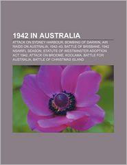 1942 in Australia: Attack on Sydney Harbour, Bombing of Darwin, Air raids on Australia, 1942-43, Battle of Brisbane, 1942 NSWRFL season - Source: Wikipedia