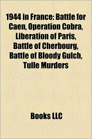 1944 in France: Battle of Villers-Bocage, Battle for Caen, Operation Cobra, Liberation of Paris, Operation Undergo, Battle of Cherbour