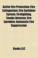 Active Fire Protection: Fire Extinguisher, Fire Sprinkler System, Firefighting, Smoke Detector, Fire Sprinkler, Automatic Fire Suppression