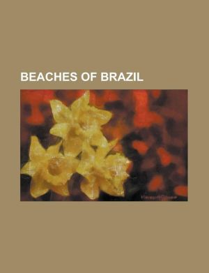Beaches of Brazil: Copacabana, Pernambuco Beaches, Barra Da Tijuca, Leblon, Itamaraca, Ipanema, Tamandare, Ponta Verde, Pipa Beach, Pajuc - LLC Books (Editor)