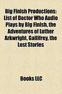 Big Finish Productions: List of Doctor Who Audio Plays by Big Finish, the Adventures of Luther Arkwright, Gallifrey, the Lost Stories