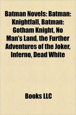 Batman novels (Book Guide): Batman graphic novels, Batman: Knightfall, Batman: Gotham Knight, Joker, No Man's Land