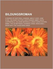 Bildungsroman: A Wizard of Earthsea, Candide, About a Boy, Jane Eyre, The Wasp Factory, Northanger Abbey, David Copperfield, His Dark Materials - Books Group (Editor)