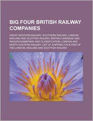 Big Four British Railway Companies - Books Llc
